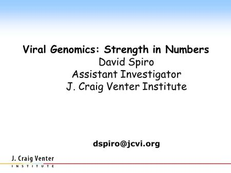 Viral Genomics: Strength in Numbers David Spiro Assistant Investigator J. Craig Venter Institute