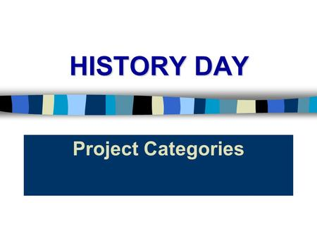 HISTORY DAY Project Categories. Types of Presentations n Research paper (individual only) n Documentary n Exhibit n Performance n Web site.