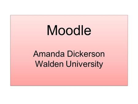 Moodle Amanda Dickerson Walden University. Need Moodle was created as a course management system to help educators create quality online courses. Moodle.