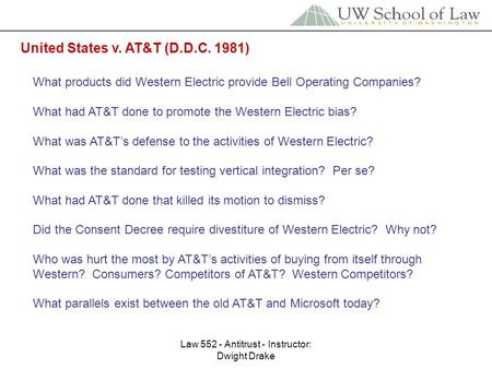 Law 552 - Antitrust - Instructor: Dwight Drake United States v. AT&T (D.D.C. 1981) What products did Western Electric provide Bell Operating Companies?