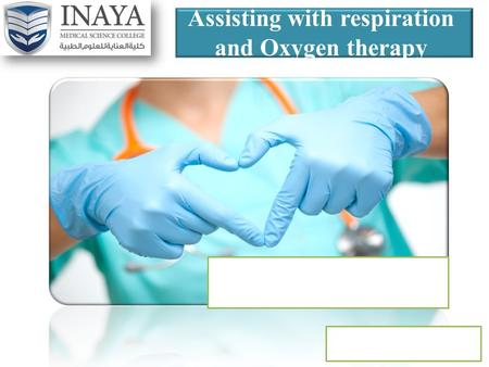 Assisting with respiration and Oxygen therapy. Learning outcome Define the oxygen therapy Discuss the type of oxygen therapy List the purpose of using.