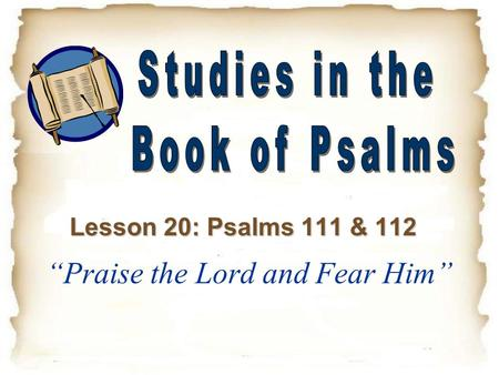 """Praise the Lord and Fear Him"" Lesson 20: Psalms 111 & 112."