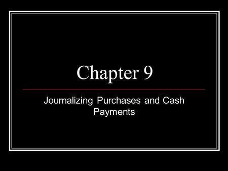 Chapter 9 Journalizing Purchases and Cash Payments.
