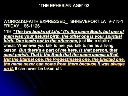 """THE EPHESIAN AGE"" 02 WORKS.IS.FAITH.EXPRESSED_ SHREVEPORT.LA V-7 N-1 FRIDAY_ 65-1126 119 The two books of Life. It's the same Book, but one of them."