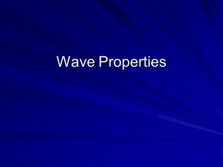 Wave Properties. AmplitudeWavelengthFrequency Wave Speed.
