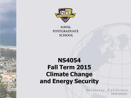 NS4054 Fall Term 2015 Climate Change and Energy Security.