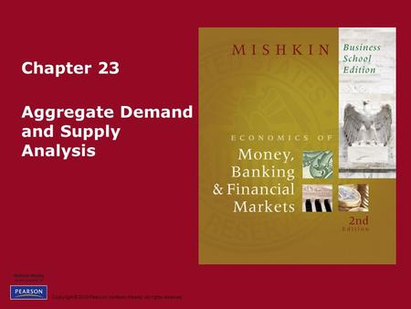 Copyright © 2010 Pearson Addison-Wesley. All rights reserved. Chapter 23 Aggregate Demand and Supply Analysis.