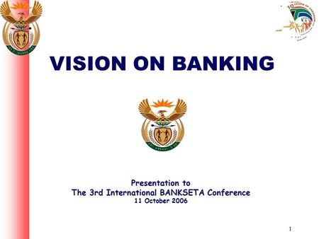 1 VISION ON BANKING Presentation to The 3rd International BANKSETA Conference 11 October 2006.