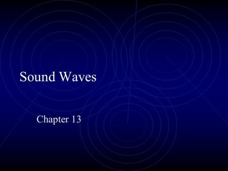 Sound Waves Chapter 13. General Characteristics Longitudinal wave; requires elastic medium for propagation Series of compressions and rarefactions in.