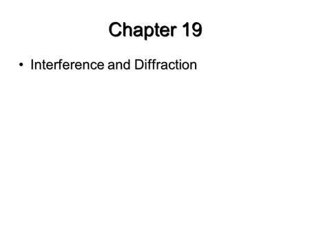 Chapter 19 Interference and DiffractionInterference and Diffraction.