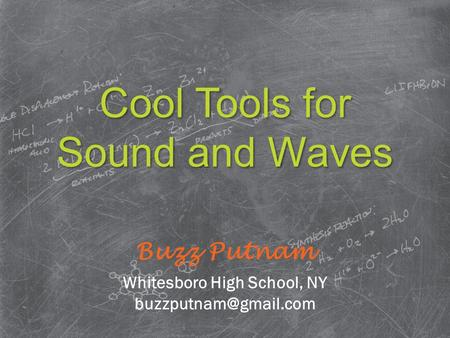 Cool Tools for Sound and Waves Buzz Putnam Whitesboro High School, NY