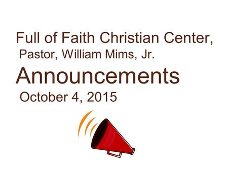 Full of Faith Christian Center, Pastor, William Mims, Jr. Announcements October 4, 2015.