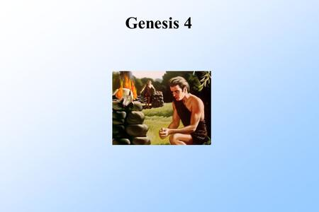 Genesis 4. Introduction Gen 3 Root of sin Gen 4 Fruit of sin.