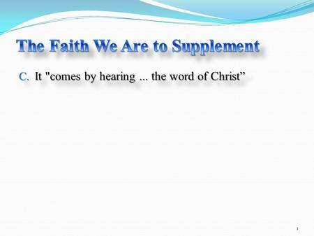 "C. It comes by hearing... the word of Christ"" 1."