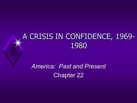 A CRISIS IN CONFIDENCE, 1969- 1980 America: Past and Present Chapter 22.