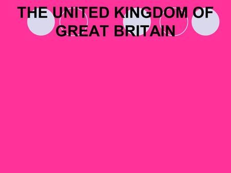 THE UNITED KINGDOM OF GREAT BRITAIN. BRITAIN Britain is the general name when we are thinking of the nation as a whole.