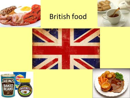 British food. British Food British food has traditionally been based on beef, lamb, pork, chicken and fish and generally served with potatoes and one.