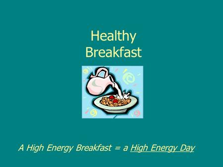 Healthy Breakfast A High Energy Breakfast = a High Energy Day.
