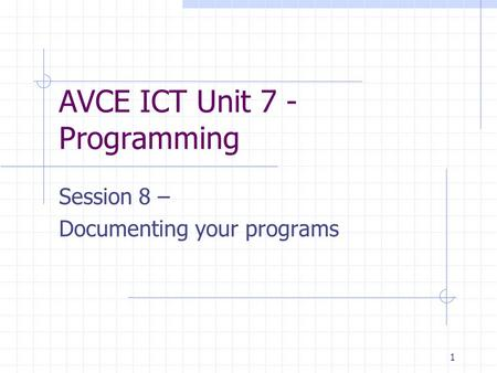1 AVCE ICT Unit 7 - Programming Session 8 – Documenting your programs.