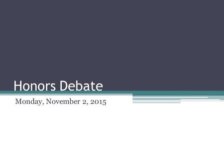 Honors Debate Monday, November 2, 2015. Before We begin TodayPolitical Argument Tuesday, Political Argument, go over exam Wednesday Go over upcoming debates.