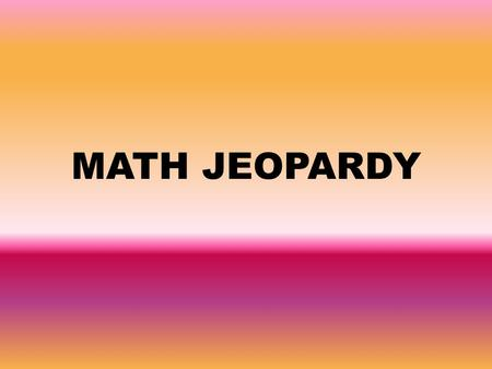 MATH JEOPARDY. Your Categories are: Vocabulary Chapter 1.