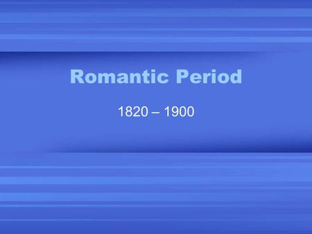 Romantic Period 1820 – 1900. Romantic Period Expressiveness more important than form & orderExpressiveness more important than form & order Expressed.