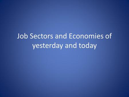 Job Sectors and Economies of yesterday and today.