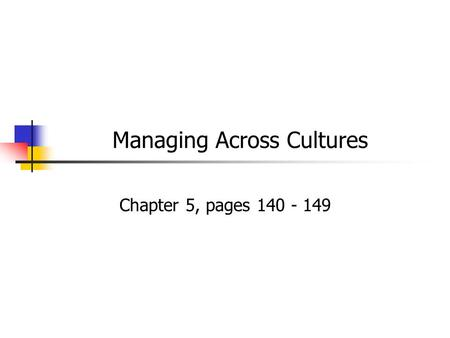 Managing Across Cultures Chapter 5, pages 140 - 149.