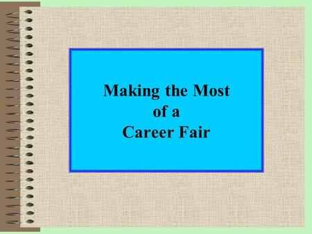 Making the Most of a Career Fair. What is a career fair? A career fair, a.k.a. a job fair, is where you, the job seeker and the employer who has job openings.