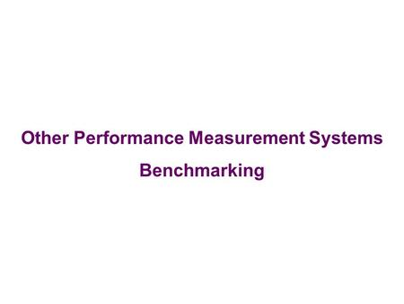 Other Performance Measurement Systems Benchmarking.
