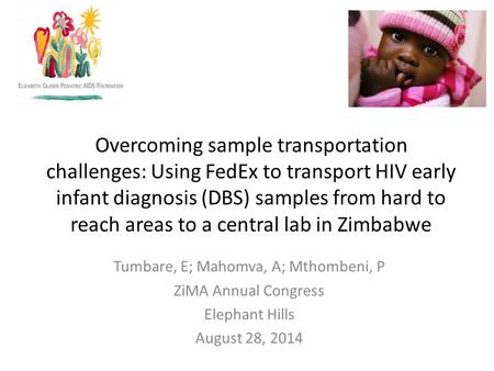 Overcoming sample transportation challenges: Using FedEx to transport HIV early infant diagnosis (DBS) samples from hard to reach areas to a central lab.