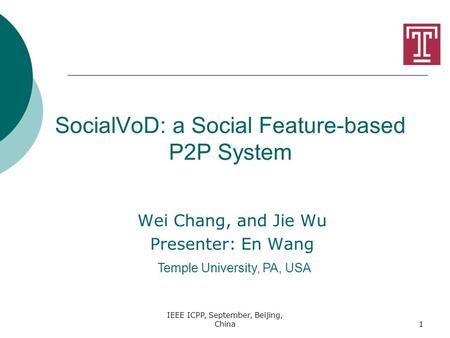SocialVoD: a Social Feature-based P2P System Wei Chang, and Jie Wu Presenter: En Wang Temple University, PA, USA IEEE ICPP, September, Beijing, China1.