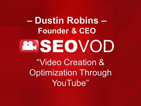 "– Dustin Robins – Founder & CEO ""Video Creation & Optimization Through YouTube"""