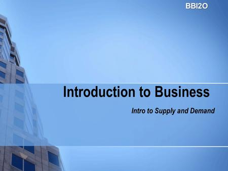 Introduction to Business Intro to Supply and DemandBBI2O.