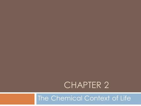 CHAPTER 2 The Chemical Context of Life. 2.1 Matter is made of elements and compounds.  Organisms are composed of matter - anything that takes up space.