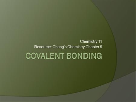 Chemistry 11 Resource: Chang's Chemistry Chapter 9.
