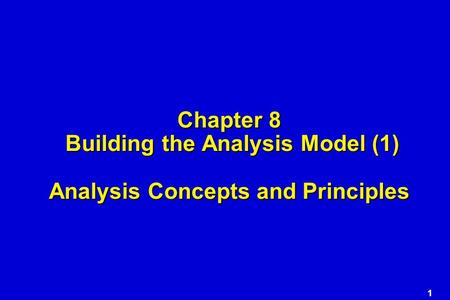1 Chapter 8 Building the Analysis Model (1) Analysis Concepts and Principles.