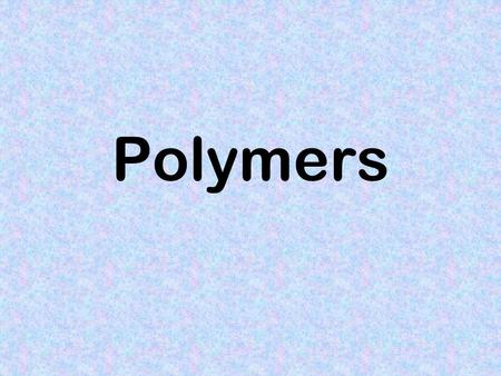 Polymers. Definitions Polymer: a long chain molecule made up of many small identical units. Monomer: the smallest repeating unit of a polymer (propene.