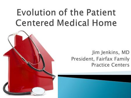 Jim Jenkins, MD President, Fairfax Family Practice Centers.