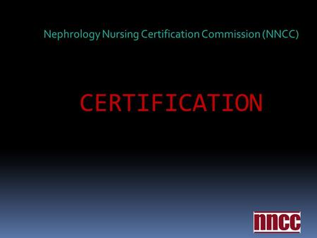 CERTIFICATION Nephrology Nursing Certification Commission (NNCC)