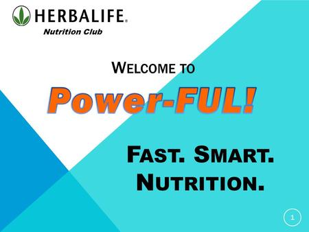 W ELCOME TO 1 Nutrition Club F AST. S MART. N UTRITION.