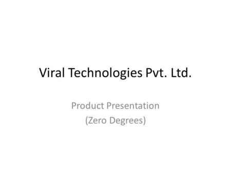 Viral Technologies Pvt. Ltd. Product Presentation (Zero Degrees)