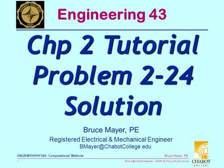 ENGR-25_Prob_2-24_Solution.ppt 1 Bruce Mayer, PE ENGR/MTH/PHYS25: Computational Methods Bruce Mayer, PE Registered Electrical.
