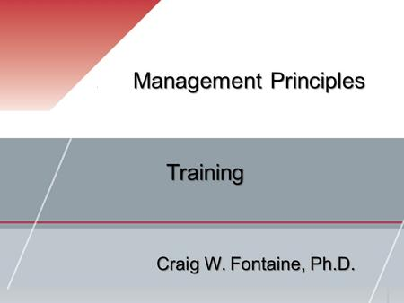 Management Principles Craig W. Fontaine, Ph.D. Training.