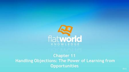 11-1 Chapter 11 Handling Objections: The Power of Learning from Opportunities.