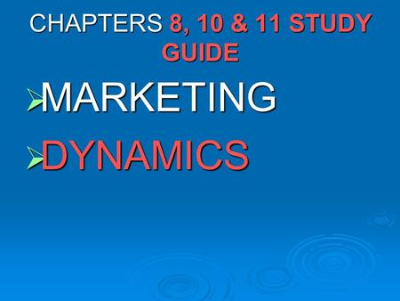 CHAPTERS 8, 10 & 11 STUDY GUIDE  MARKETING  DYNAMICS.