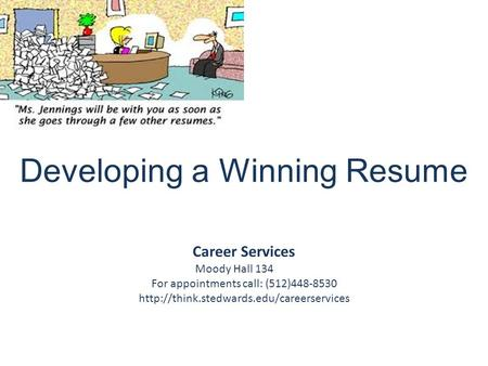 Developing a Winning Resume Career Services Moody Hall 134 For appointments call: (512)448-8530