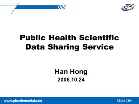 CHINA LCA NEW HIRE ORIENTATION TRAINING www.phsciencedata.cn China CDC Public Health Scientific Data Sharing Service Han Hong 2006.10.24.