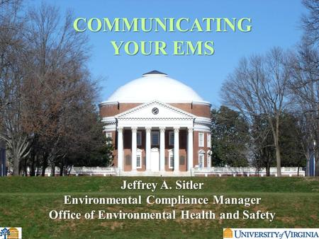 COMMUNICATING YOUR EMS Jeffrey A. Sitler Environmental Compliance Manager Office of Environmental Health and Safety.