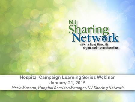 Hospital Campaign Learning Series Webinar January 21, 2015 Maria Moreno, Hospital Services Manager, NJ Sharing Network.